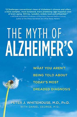 The Myth of Alzheimer's By Whitehouse, Peter J./ George, Daniel